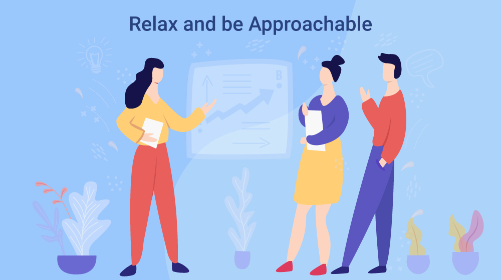 Relax and be Approachable